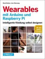 Wearables mit Arduino und Raspberry Pi - Lösungen für alle Software- und Hardware-Probleme Für alle Versionen inklusive Pi 3 & Zero